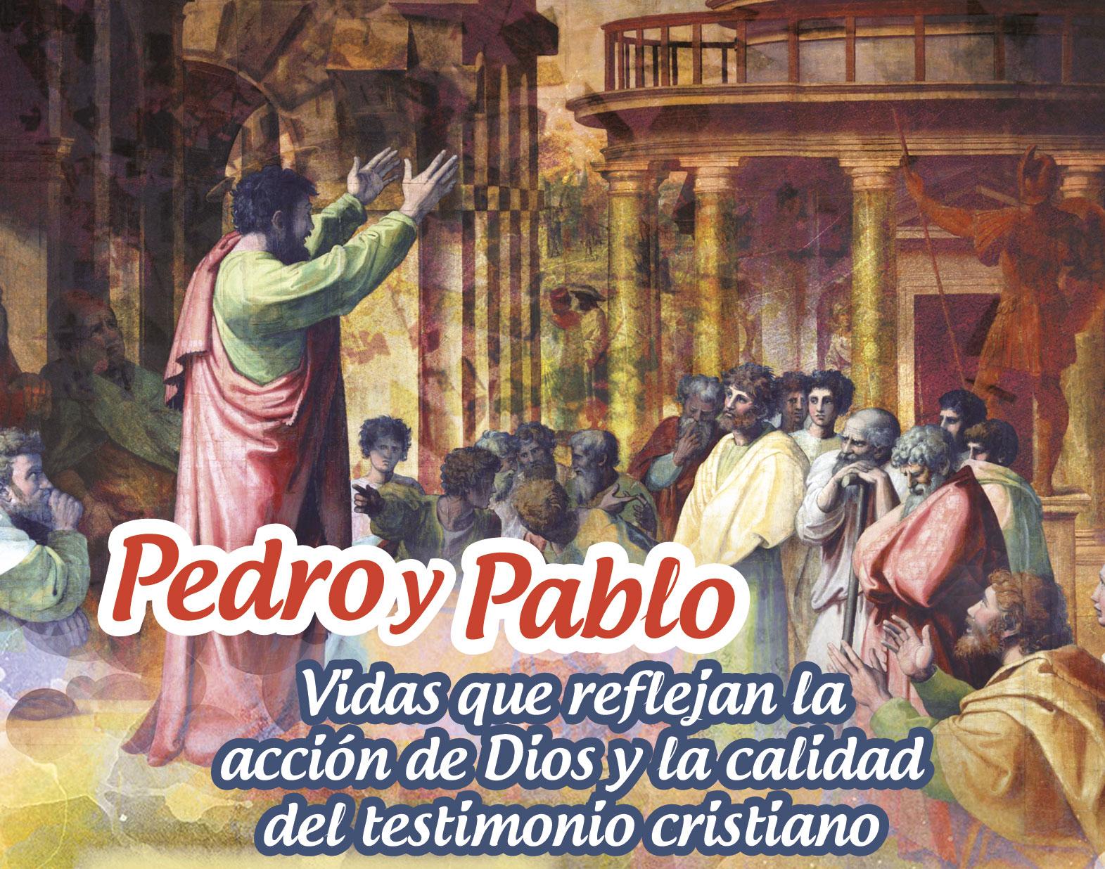 Pedro y Pablo: Vidas que reflejan la acción de Dios y la calidad del testimonio cristiano